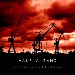 Half a Band - Tales from claustrophobic horizons